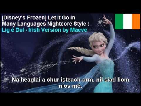 [Disney's Frozen] Let It Go in Irish (Lig é Dul) - Nightcore Version With Real Lyrics!