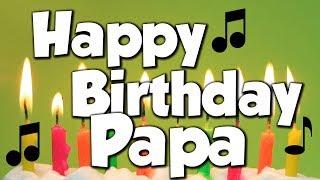 Happy Birthday Papa! A Happy Birthday Song!