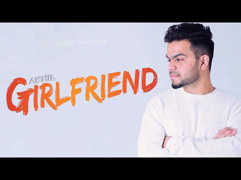 Girlfriend (FULL SONG) - Akhil | Parmish Verma | New Punjabi Songs 2018