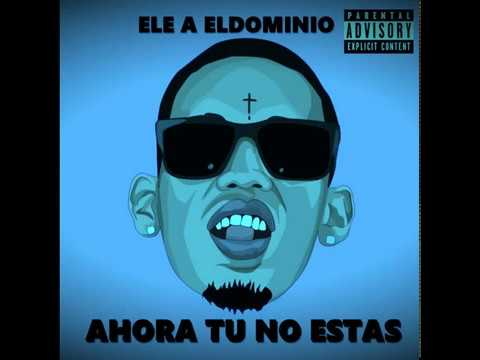 Ahora Que Tu No Estás - Ele A El Dominio (Audio Oficial)[Prod.High Quality x Yampi]