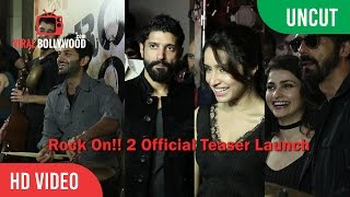UNCUT - Rock On!! 2 Official Teaser Launch | Farhan Akhtar, Shraddha Kapoor, Arjun Rampal, Prachi