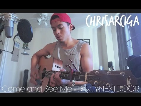 COME AND SEE ME - PartyNextDoor // Drake x ChrisArciga (acoustic cover)