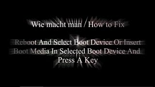 Reboot and Select proper Boot device or insert Boot Media in selected Boot Device and press a key!