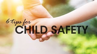 6 TIPS FOR CHILD SAFETY:  How To Keep Your Child Safe