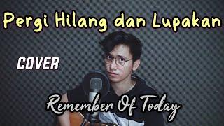 Download lagu PERGI HILANG DAN LUPAKAN (Cover Arvian) - REMEMBER OF TODAY