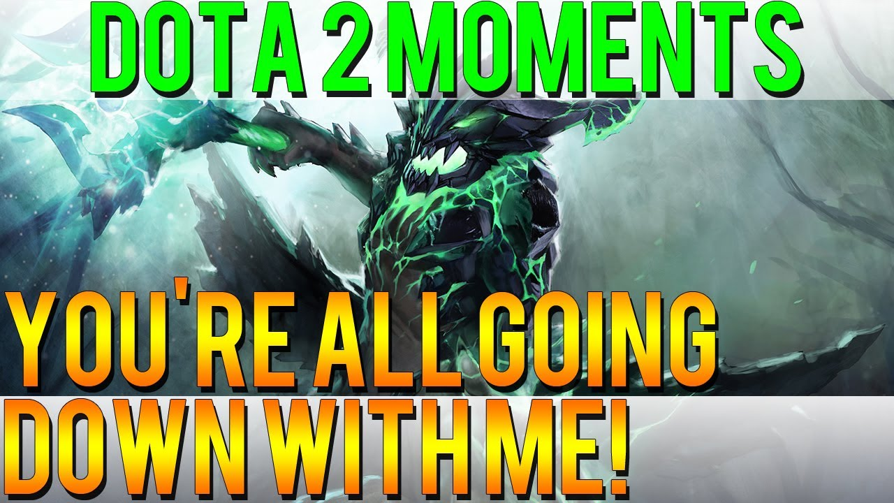 Dota 2 Moments – You're All Going Down With Me!