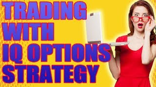 TRADING WITH IQ OPTIONS STRATEGY: BINARY OPTIONS STRATEGY - TRADING OPTIONS (BINARY OPTIONS SIGNALS)