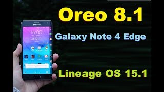 How to Update Android Oreo 8.1 in Samsung Galaxy Note 4 Edge(Lineage OS 15.1) Install and review