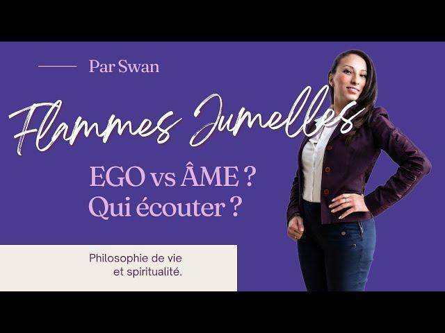 #FLAMMESJUMELLES: EGO vs AME: Qui dois-je écouter?