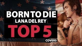 Top 5 covers of born to die - lana del rey