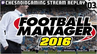 Football Manager 2016 | Stream Series Ep3 - HE CAN