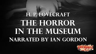 """The Horror in the Museum"" by H. P. Lovecraft (By HorrorBabble)"