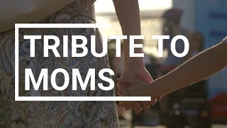 Tribute to moms