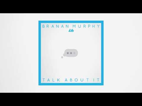 Branan Murphy - Talk About It (Official Audio)
