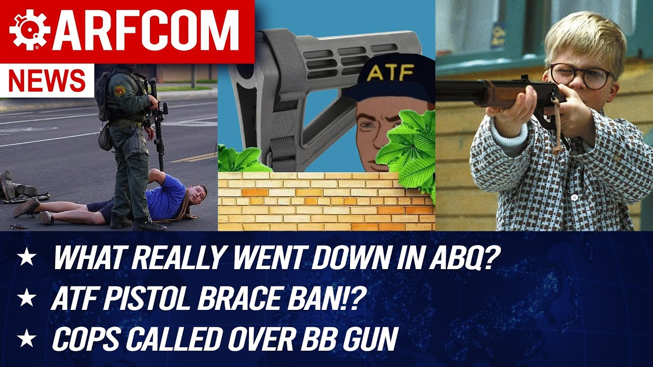 [ARFCOM NEWS] What REALLY Went Down In ABQ? + ATF Pistol Brace Ban!? + Cops Called Over BB Gun