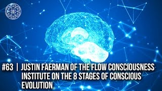 #63 |  Justin Faerman (Flow Consciousness Institute): The 8 Stages of Conscious Evolution