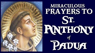 MIRACULOUS PRAYERS TO ST. ANTHONY OF PADUA