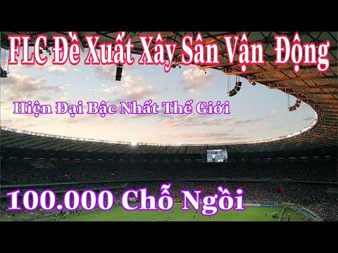 FLC Đề Xuất Xây Sân Vận Động 100.000 Chỗ Ngồi Tại Ngoại Thành Hà Nội   Foci
