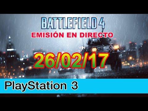 ►Streaming PS3 - Battlefield 4 Conquista y Asalto   26/02/17