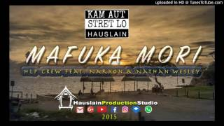 MAFUKA MORI - HLP Crew ft. NARXON & NATHAN WESLEY (2015)