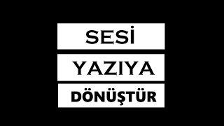 Sesi yazıya çevirme   İngilizce ve Türkçe sesi yazıya çevirme