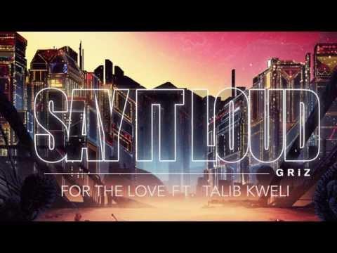 For The Love - GRiZ (ft. Talib Kweli) (Audio) | Say It Loud