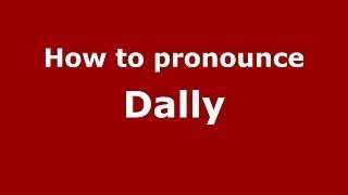 How to pronounce Dally PronounceNames com