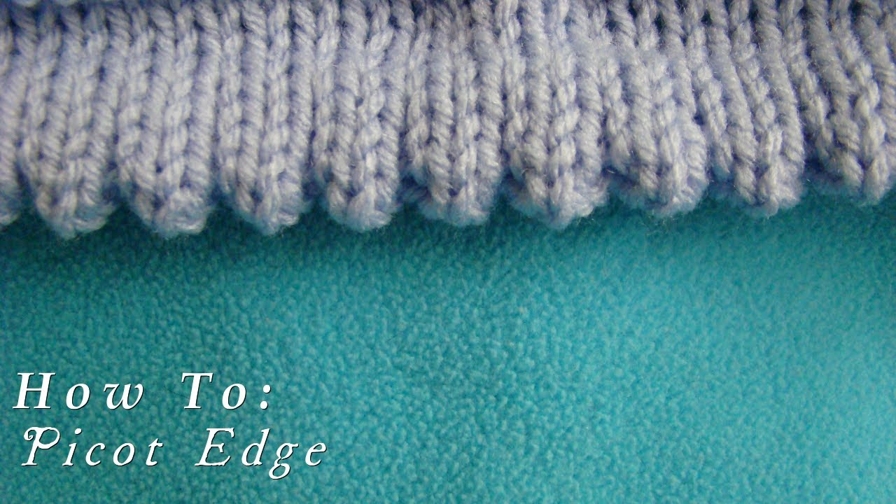 How To Picot Edging Knitted Hem Youtube