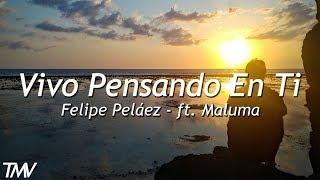 Felipe Peláez - Vivo Pensando En Ti - ft.  Maluma | letra