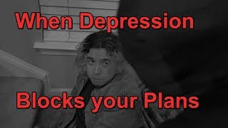 When Depression Blocks your Plans