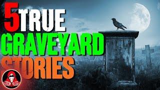 5 TRUE Graveyard Horror Stories - Darkness Prevails