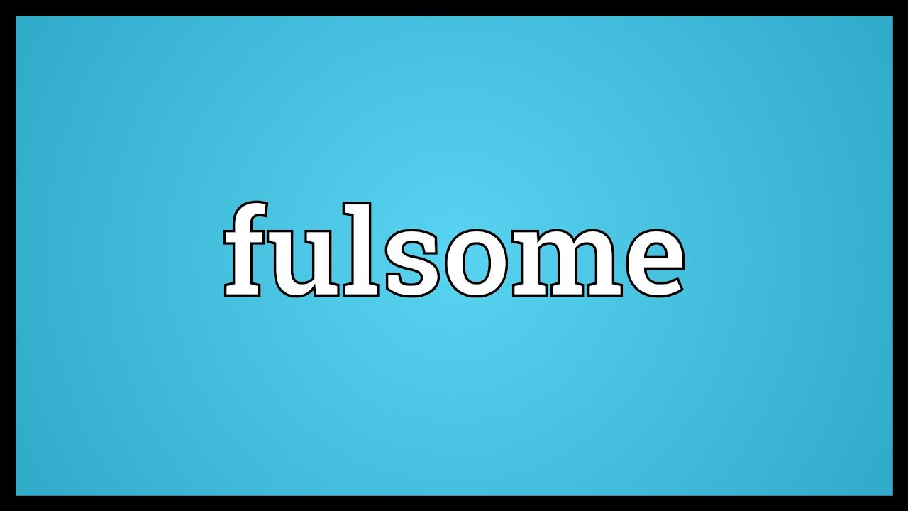 Attractive Fulsome Meaning   YouTube