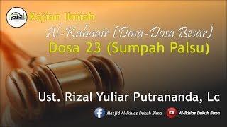 Kajian Umum : Al-Kabaair (Dosa Besar ke-23, Sumpah Palsu) - Ust. Rizal Yuliar Putrananda, Lc
