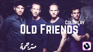 Coldplay - Old Friends | Lyrics Video | مترجمة