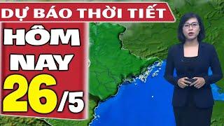Dự báo thời tiết hôm nay mới nhất ngày 26/5/2020 | Dự báo thời tiết 3 ngày tới