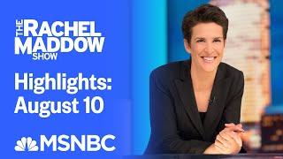Watch rachel maddow highlights: august 10 | msnbc
