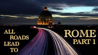 All Roads Lead To Rome - Part 1