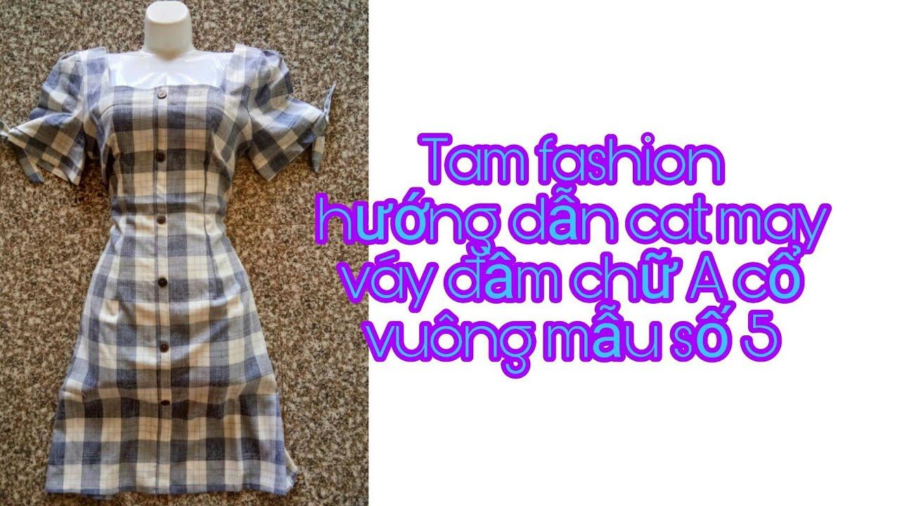 Tam fashion hướng dẫn cắt may váy đầm chữ A cổ vuông mẫu số 5