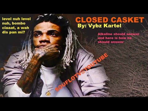 ALkaline Must Answer Vybz Kartel Closed Casket