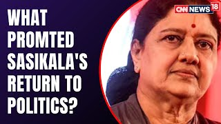 Sasikala To Return To Active Politics | Here's What Prompted Her Return | Tamil Nadu Politics
