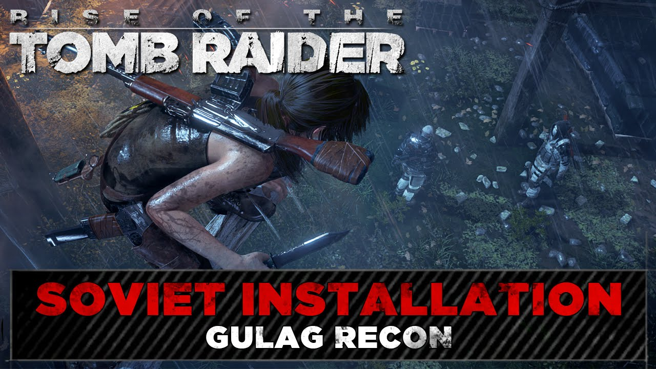 Rise Of The Tomb Raider Soviet Installation Mission Gulag Recon