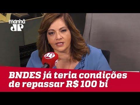 BNDES admite que já teria condições de repassar R$ 100 bi neste ano | #DeniseCamposdeToledo
