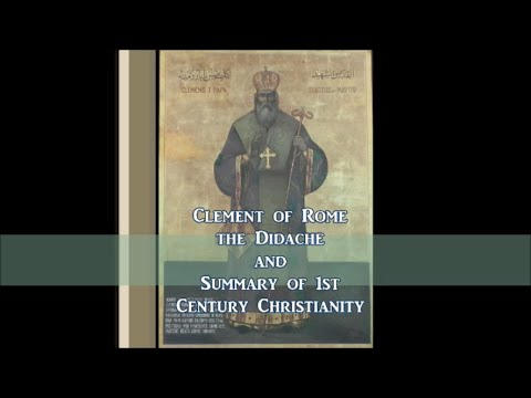 Church Fathers : #2 Clement of Rome, The Didache and Summary of 1st Century Christianity