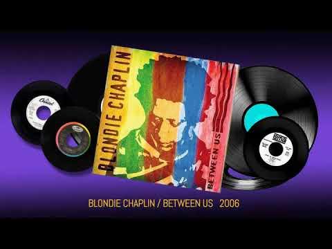 Between Us - Blondie Chaplin