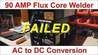 FAILED - 90 AMP Flux Core Welder AC to DC  Conversion