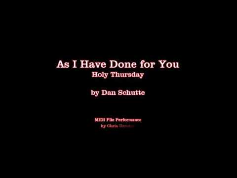 As I Have Done for You - Dan Schutte