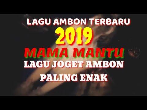 LAGU AMBON TERBARU 2019 MAMA MANTU LAGU TIMUR KEREN JOGET AMBON REMIX 2019 DJ AMBON TERBARU 2019