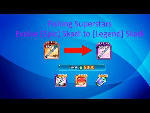 Fishing Superstars - Evolve [Epic] Skadi To [Legend] Skadi