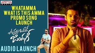 Video Whatamma What Is This Amma Promo Song Launch || Vunnadhi Okate Zindagi Audio Launch | Ram, Anupama download MP3, 3GP, MP4, WEBM, AVI, FLV Oktober 2017