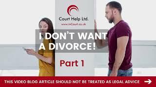 I don't  want a  divorce | Part 1 | Court Help Limited